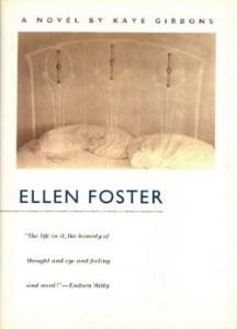 Ellen Foster by Kaye Gibbons.