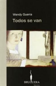 Guerra, Wendy. Todos se van. Editorial Bruguera, Barcelona. 2006.